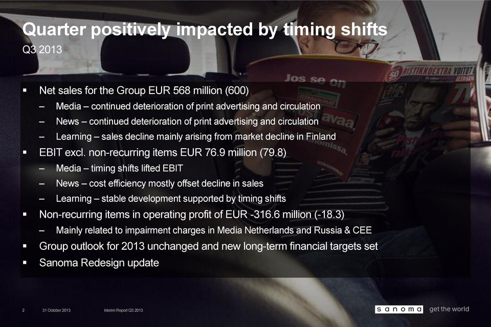 8) Media timing shifts lifted EBIT News cost efficiency mostly offset decline in sales Learning stable development supported by timing shifts Non-recurring items in operating profit of