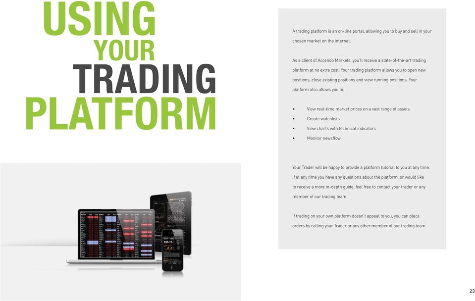 Your trading platform allows you to open new positions, close existing positions and view running positions.