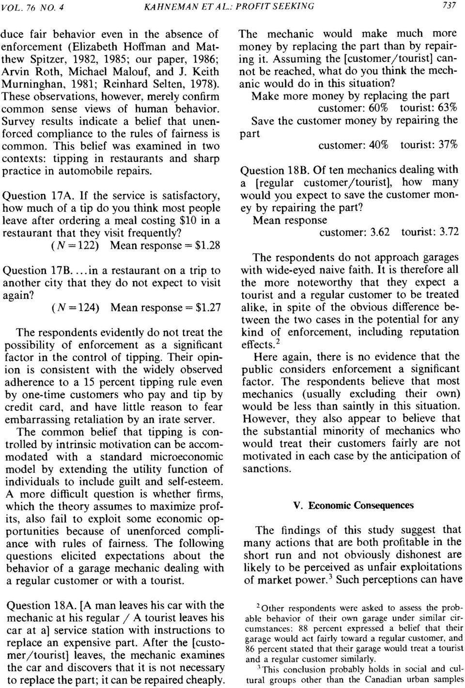 Keith Murninghan, 1981; Reinhard Selten, 1978). These observations, however, merely confirm common sense views of human behavior.