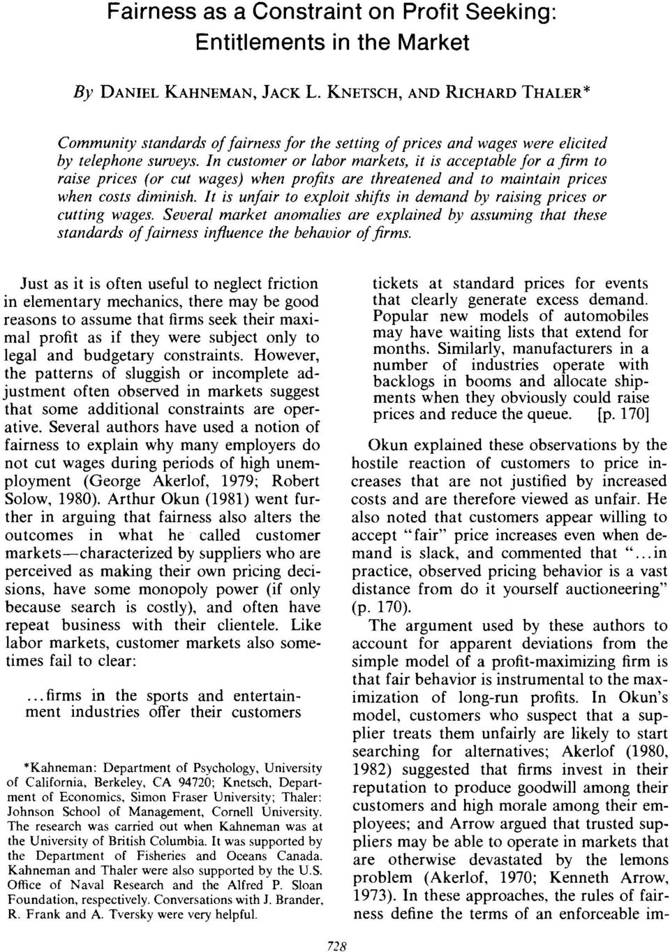 It is unfair to exploit shifts it2 den~atzd by raising prices or cutting wages. Seueral market arzomalies are explained by ussumitzg that these standards of fairness influence the behavior of firms.