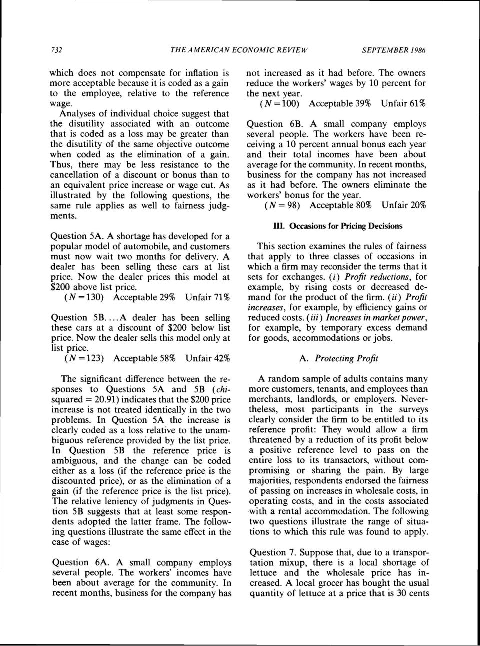 elimination of a gain. Thus, there may be less resistance to the cancellation of a discount or bonus than to an equivalent price increase or wage cut.