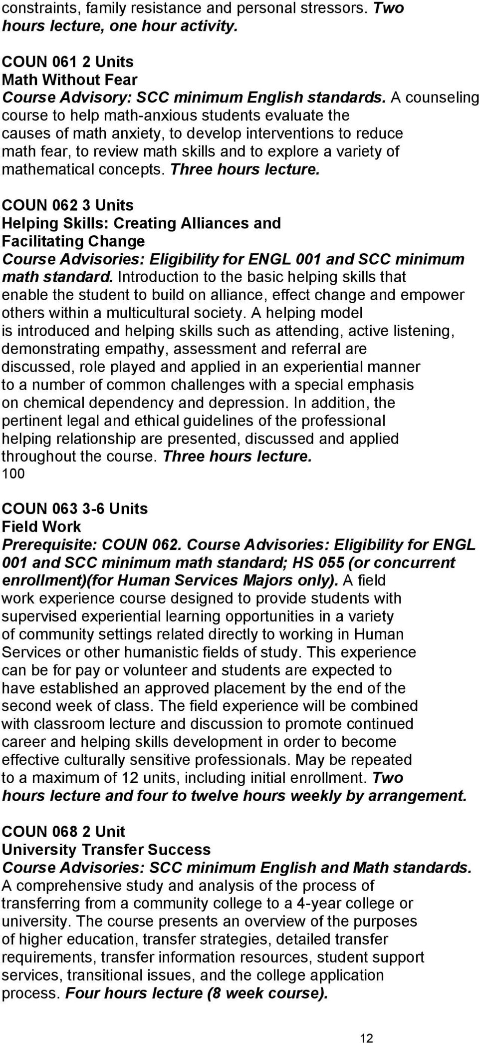 concepts. Three hours lecture. COUN 062 3 Units Helping Skills: Creating Alliances and Facilitating Change Course Advisories: Eligibility for ENGL 001 and SCC minimum math standard.
