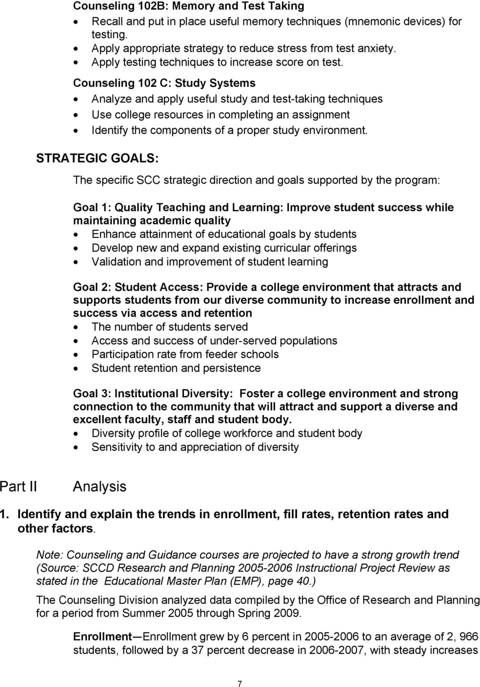 Counseling 102 C: Study Systems Analyze and apply useful study and test-taking techniques Use college resources in completing an assignment Identify the components of a proper study environment.