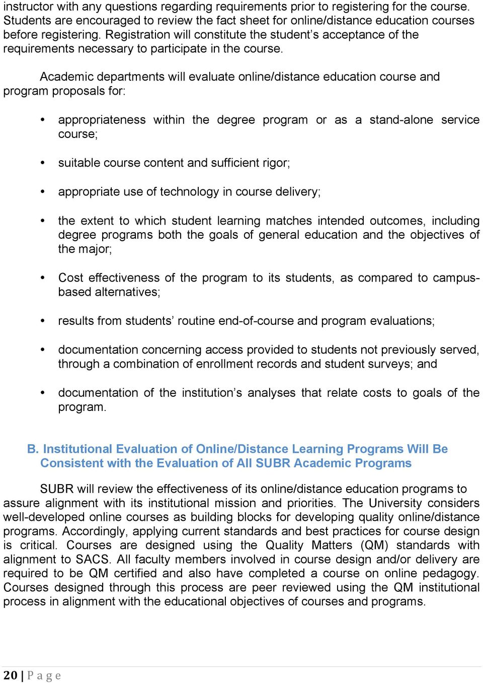 Academic departments will evaluate online/distance education course and program proposals for: appropriateness within the degree program or as a stand-alone service course; suitable course content