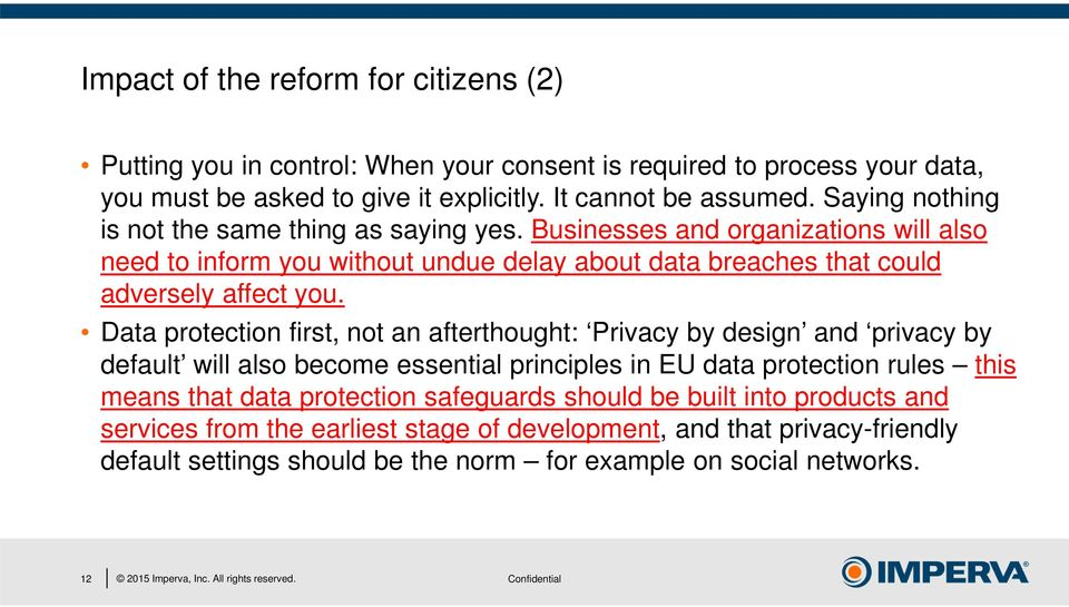 Data protection first, not an afterthought: Privacy by design and privacy by default will also become essential principles in EU data protection rules this means that data protection safeguards