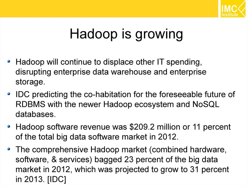 Hadoop software revenue was $209.2 million or 11 percent of the total big data software market in 2012.