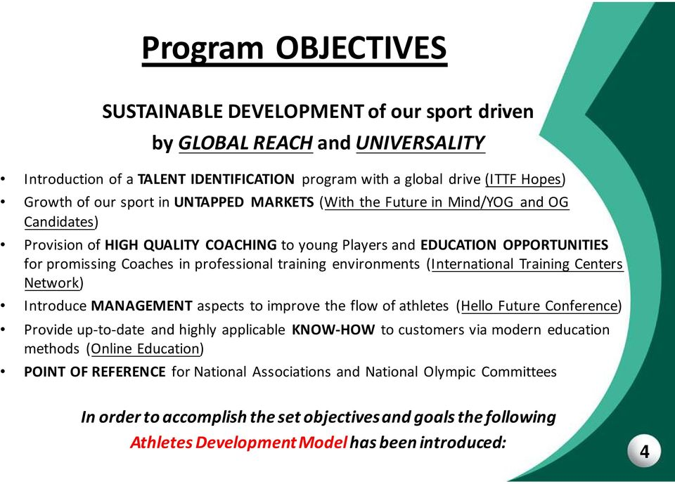 environments (International Training Centers Network) Introduce MANAGEMENT aspects to improve the flow of athletes (Hello Future Conference) Provide up-to-date and highly applicable KNOW-HOW to