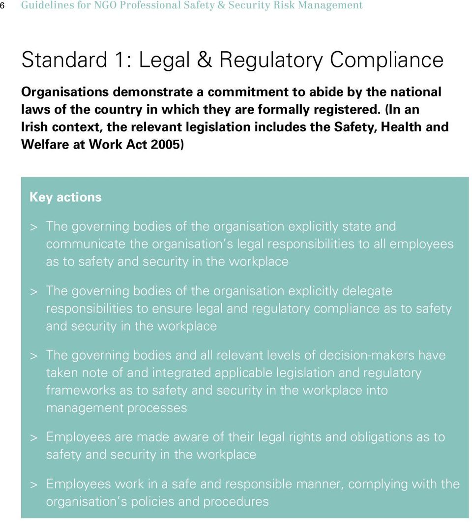 (In an Irish context, the relevant legislation includes the Safety, Health and Welfare at Work Act 2005) Key actions > > The governing bodies of the organisation explicitly state and communicate the