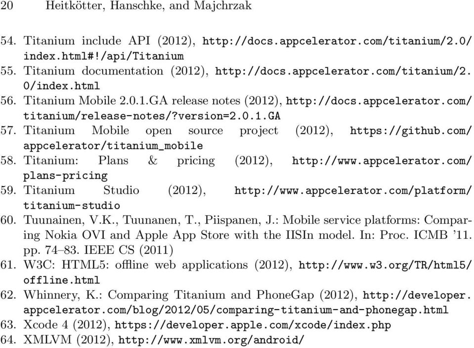 Titanium Mobile open source project (2012), https://github.com/ appcelerator/titanium_mobile 58. Titanium: Plans & pricing (2012), http://www.appcelerator.com/ plans-pricing 59.