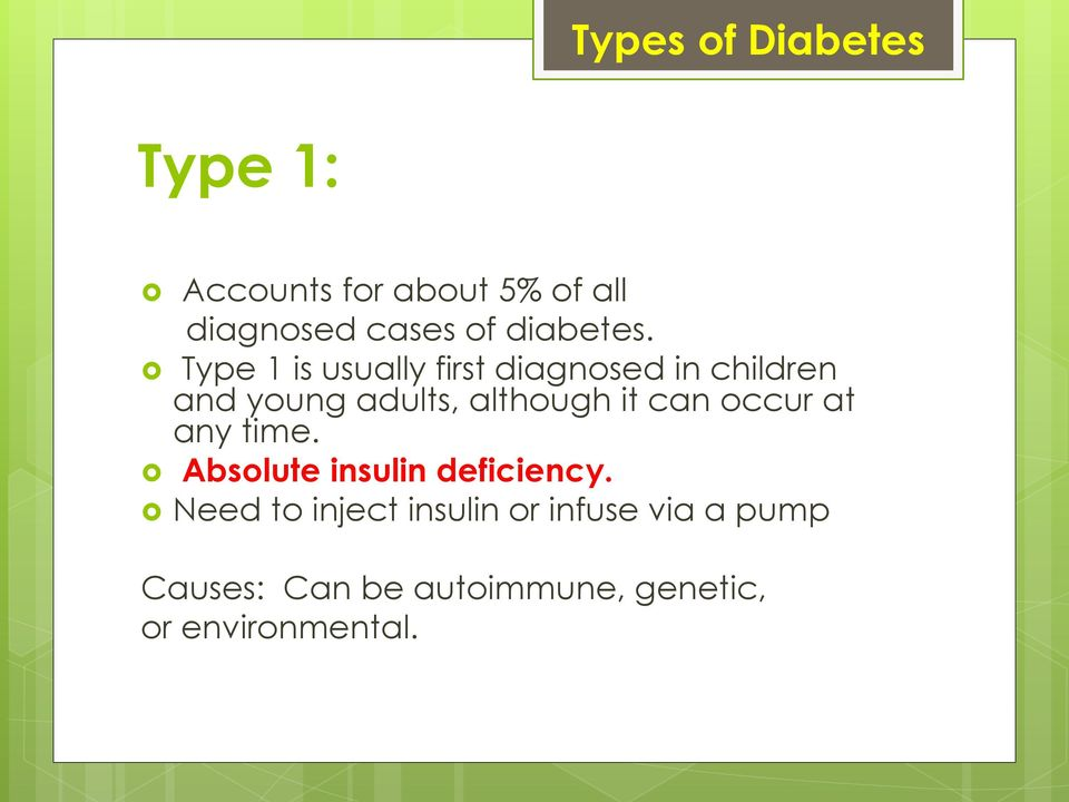 Type 1 is usually first diagnosed in children and young adults, although it