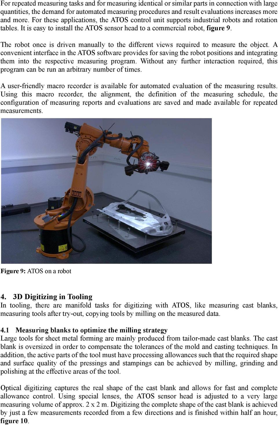 The robot once is driven manually to the different views required to measure the object.