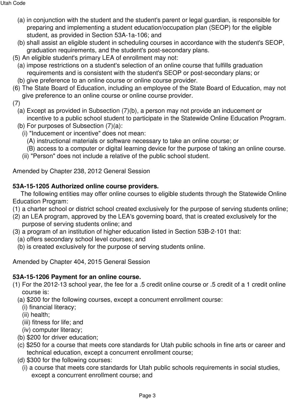 (5) An eligible student's primary LEA of enrollment may not: (a) impose restrictions on a student's selection of an online course that fulfills graduation requirements and is consistent with the