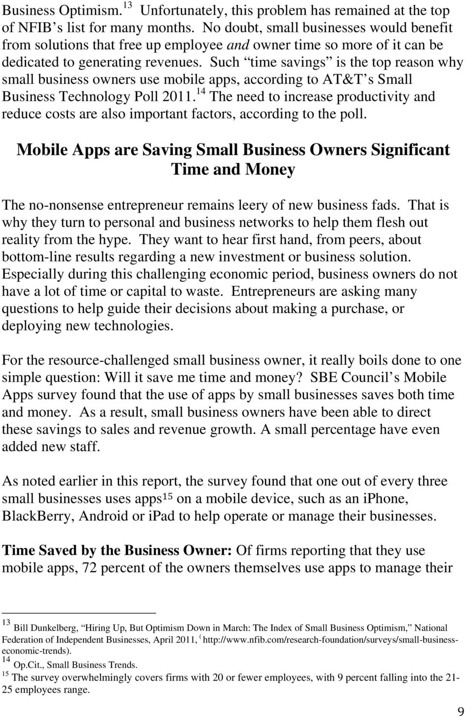 Such time savings is the top reason why small business owners use mobile apps, according to AT&T s Small Business Technology Poll 2011.