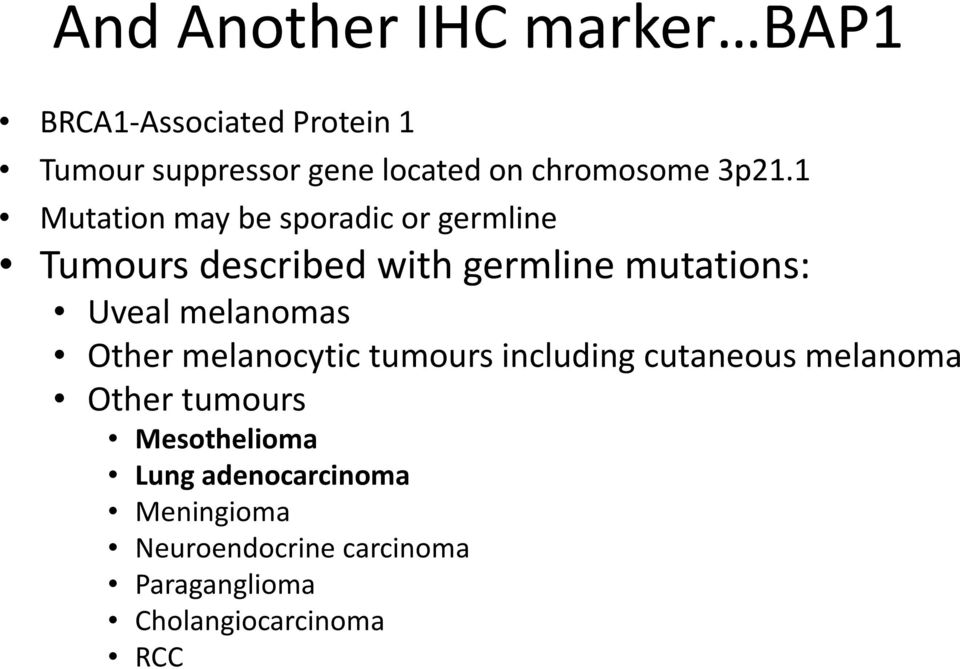 1 Mutation may be sporadic or germline Tumours described with germline mutations: Uveal