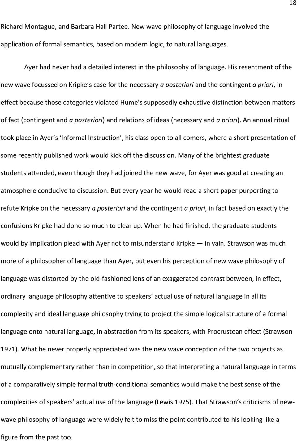 His resentment of the new wave focussed on Kripke s case for the necessary a posteriori and the contingent a priori, in effect because those categories violated Hume s supposedly exhaustive