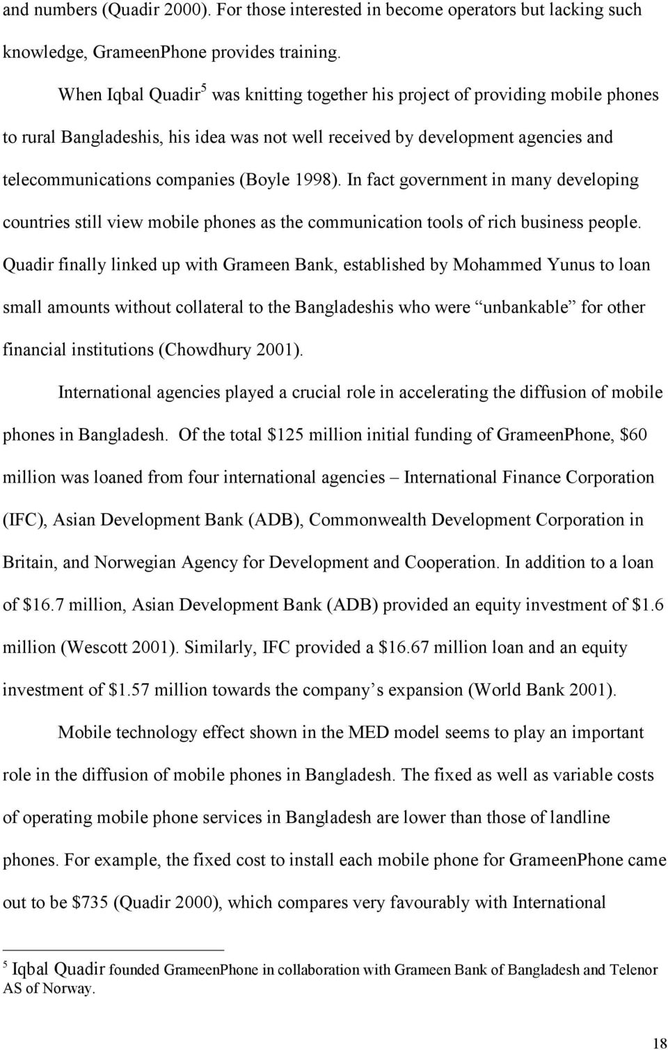 1998). In fact government in many developing countries still view mobile phones as the communication tools of rich business people.
