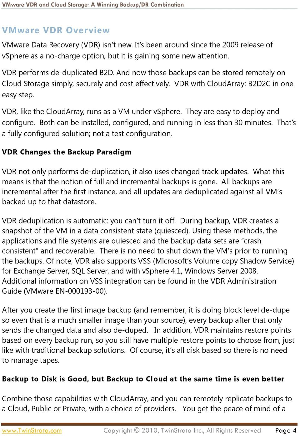 VDR, like the CloudArray, runs as a VM under vsphere. They are easy to deploy and configure. Both can be installed, configured, and running in less than 30 minutes.