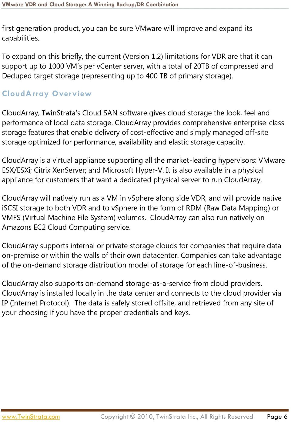 CloudArray Overview CloudArray, TwinStrata s Cloud SAN software gives cloud storage the look, feel and performance of local data storage.
