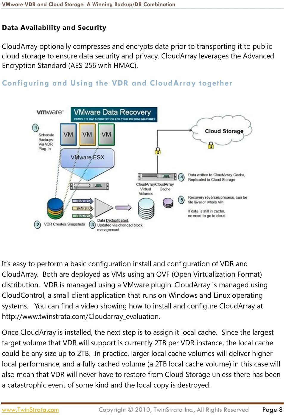 Configuring and Using the VDR and CloudArray together It s easy to perform a basic configuration install and configuration of VDR and CloudArray.