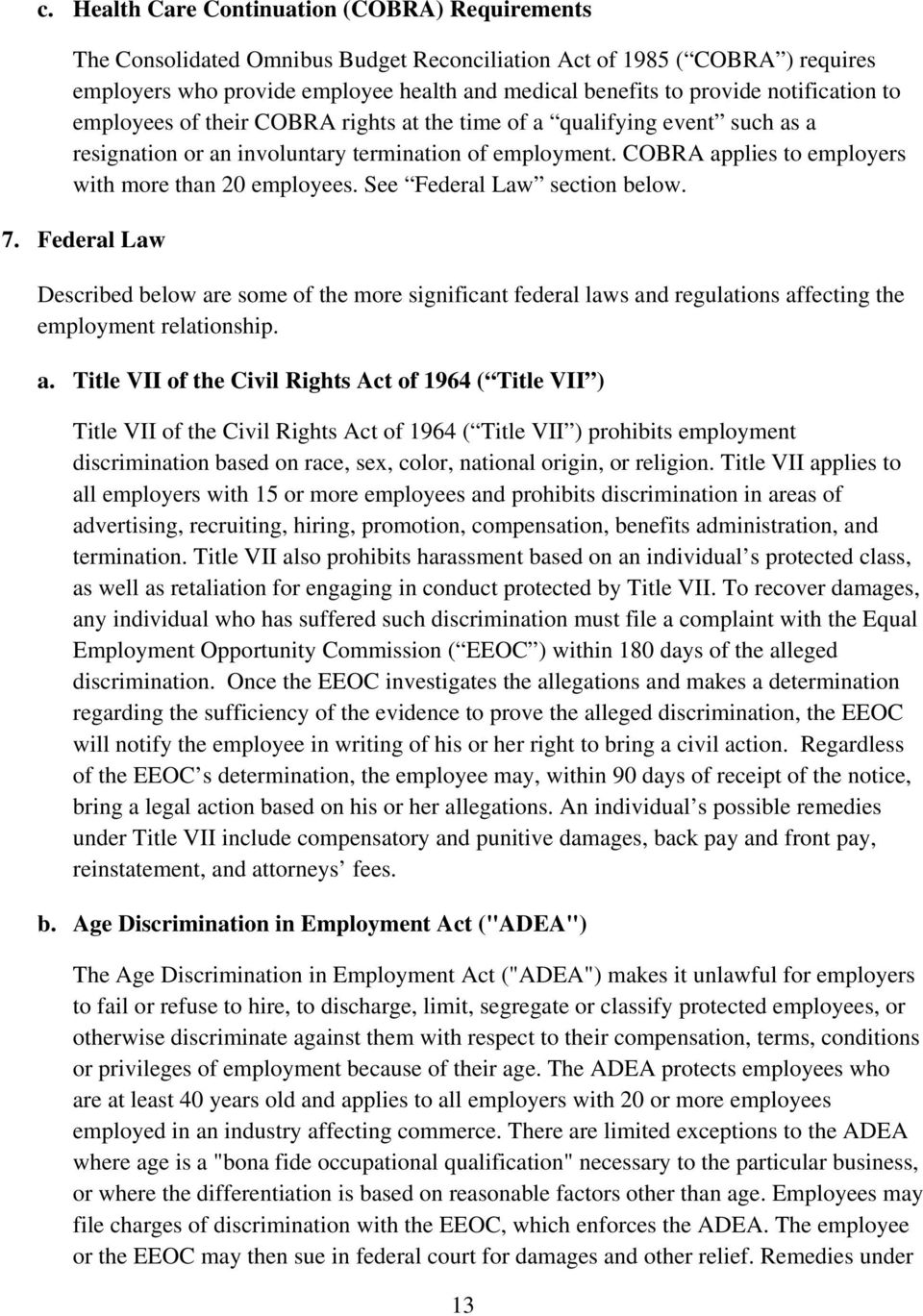 COBRA applies to employers with more than 20 employees. See Federal Law section below. 7.