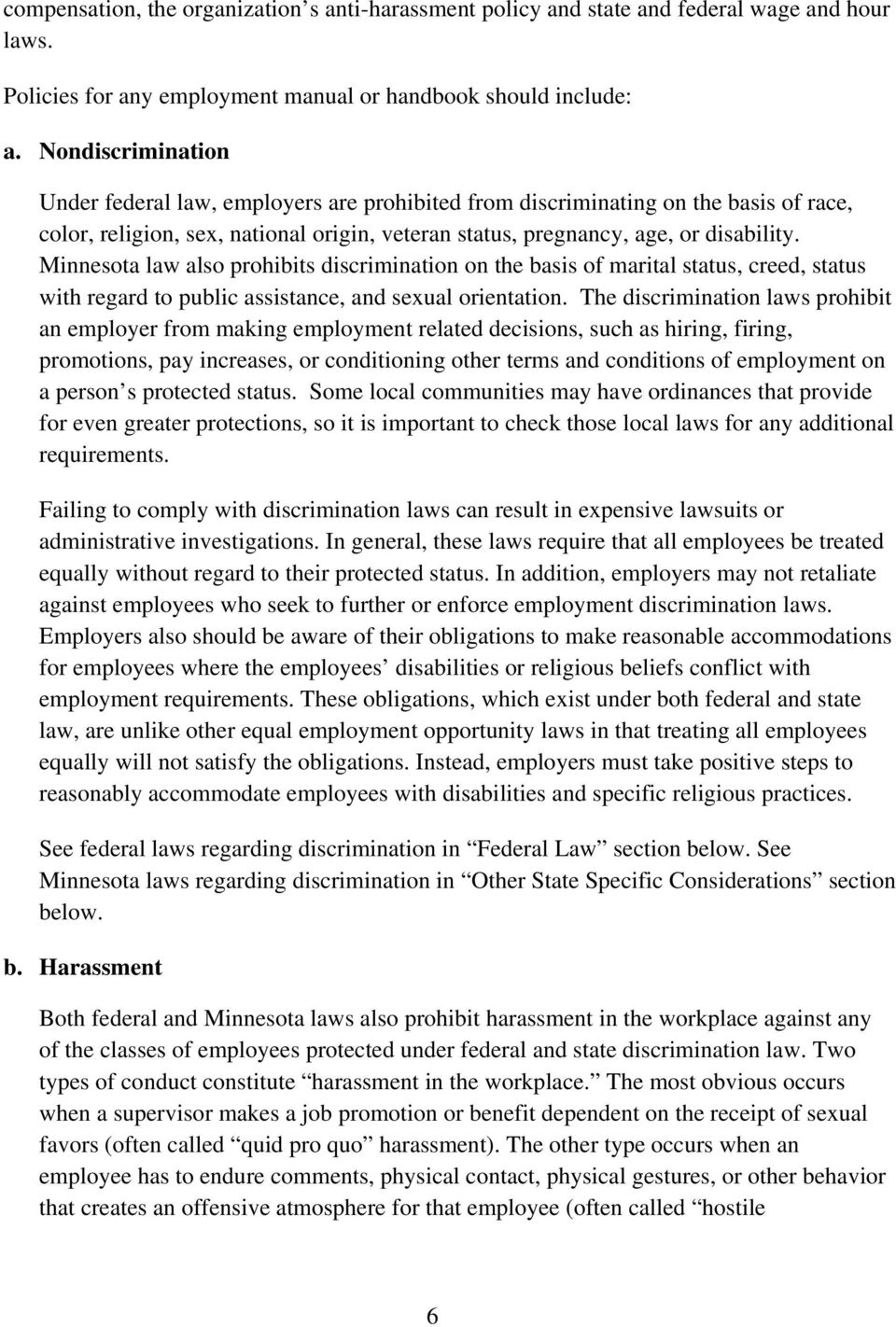 Minnesota law also prohibits discrimination on the basis of marital status, creed, status with regard to public assistance, and sexual orientation.