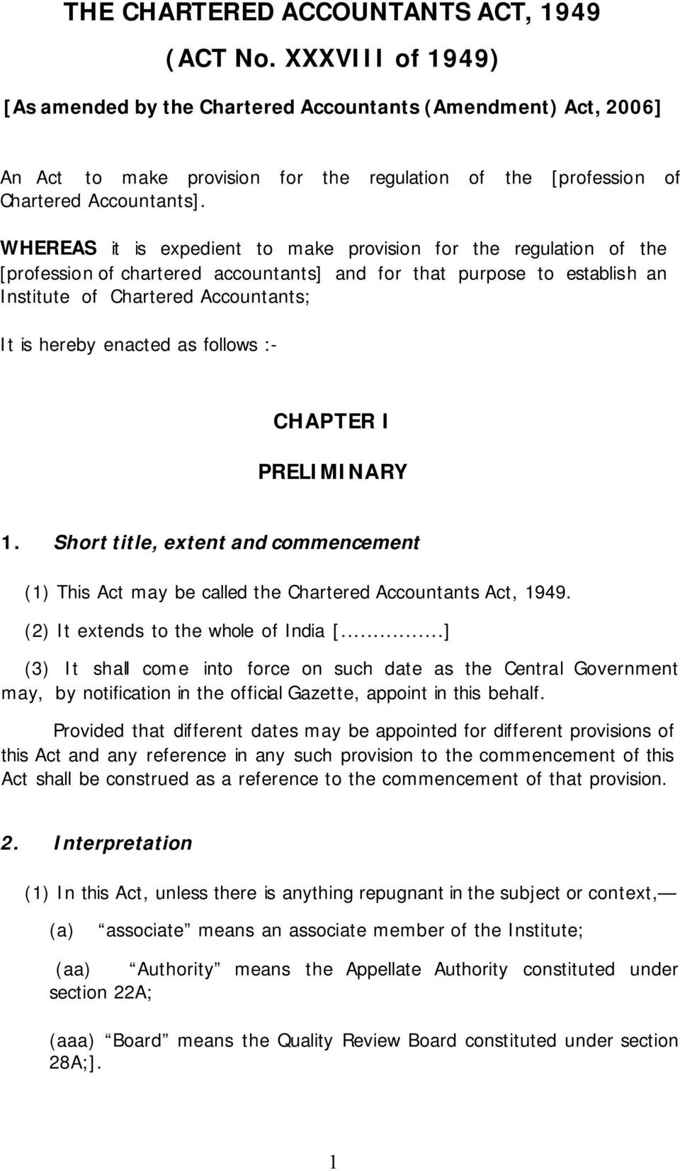 WHEREAS it is expedient to make provision for the regulation of the [profession of chartered accountants] and for that purpose to establish an Institute of Chartered Accountants; It is hereby enacted