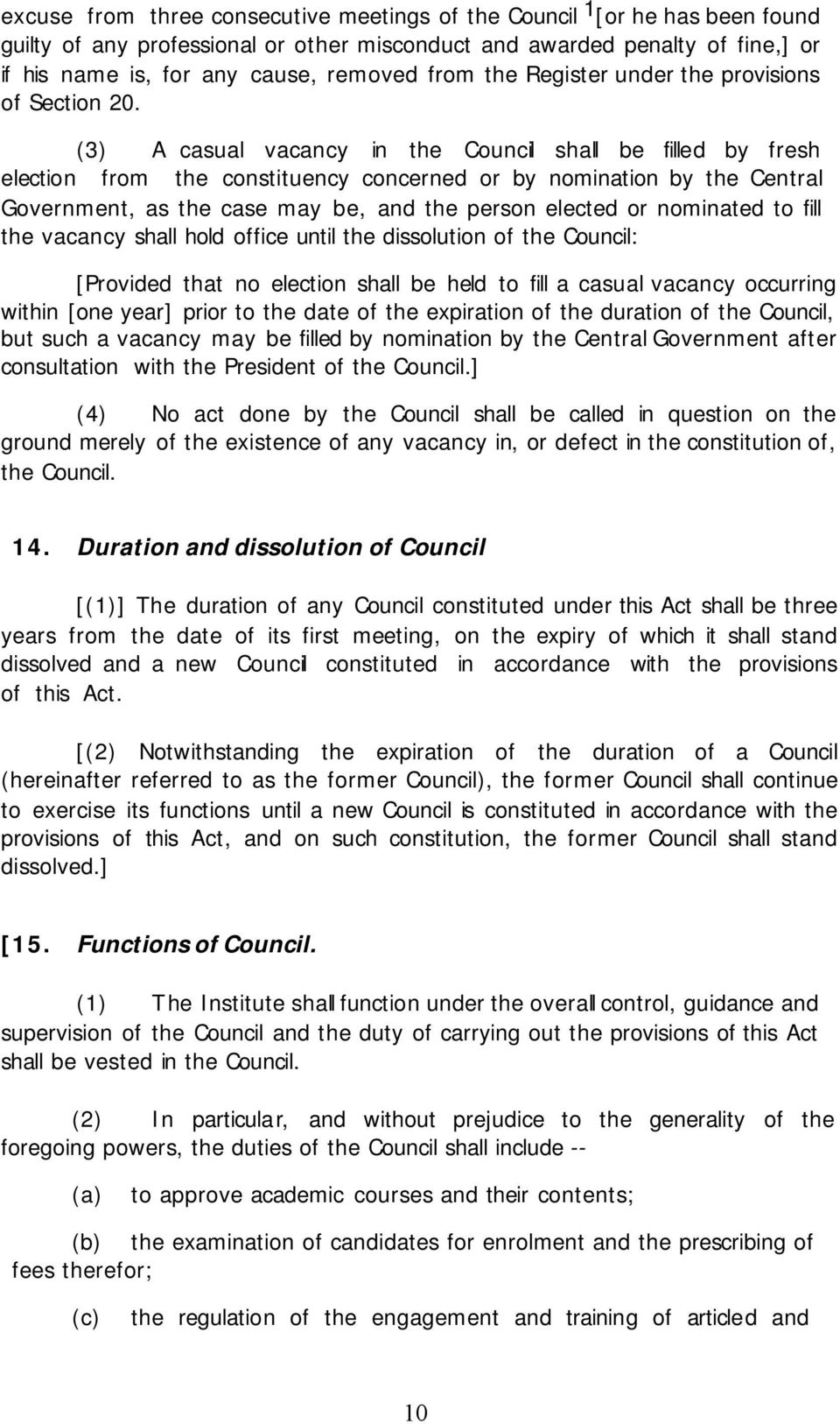 (3) A casual vacancy in the Council shall be filled by fresh election from the constituency concerned or by nomination by the Central Government, as the case may be, and the person elected or