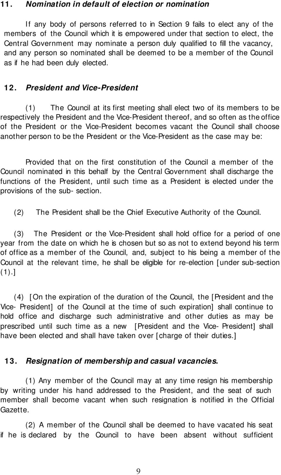 President and Vice-President (1) The Council at its first meeting shall elect two of its members to be respectively the President and the Vice-President thereof, and so often as the office of the