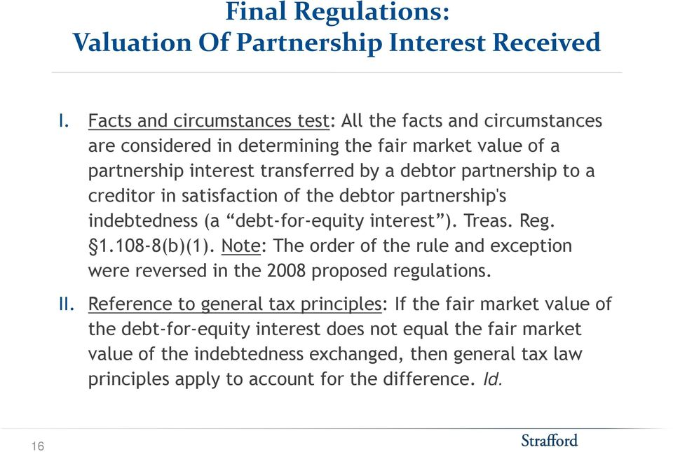 a creditor in satisfaction of the debtor partnership's indebtedness (a debt-for-equity interest ). Treas. Reg. 1.108-8(b)(1).