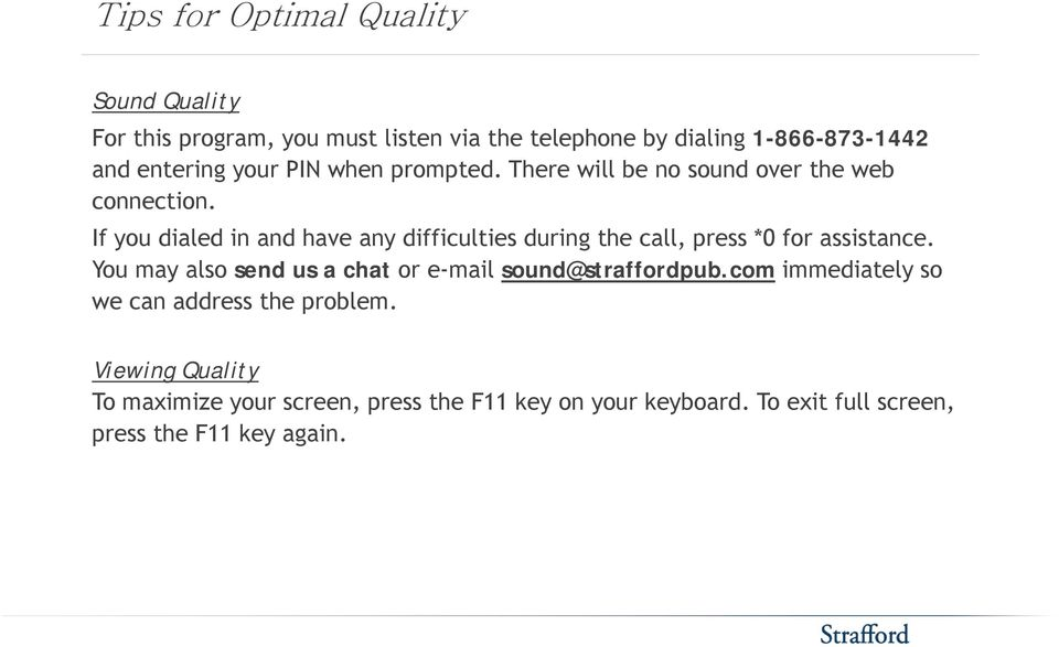 o If you dialed in and have any difficulties during the call, press *0 for assistance.