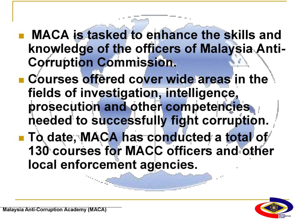 Courses offered cover wide areas in the fields of investigation, intelligence, prosecution