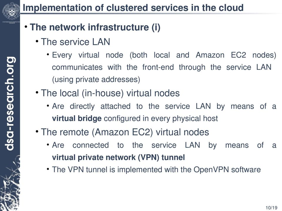 directly attached to the service LAN by means of a virtual bridge configured in every physical host The remote (Amazon EC2) virtual nodes