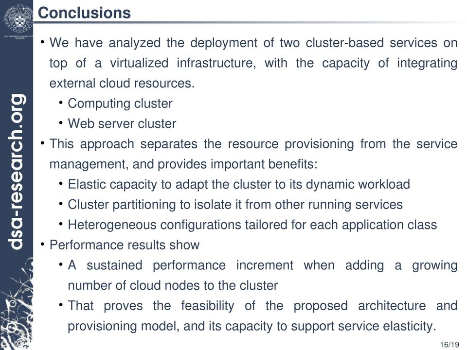 its dynamic workload Cluster partitioning to isolate it from other running services Heterogeneous configurations tailored for each application class Performance results show A sustained