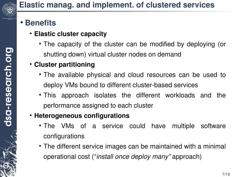 demand Cluster partitioning The available physical and cloud resources can be used to deploy VMs bound to different cluster based services This approach