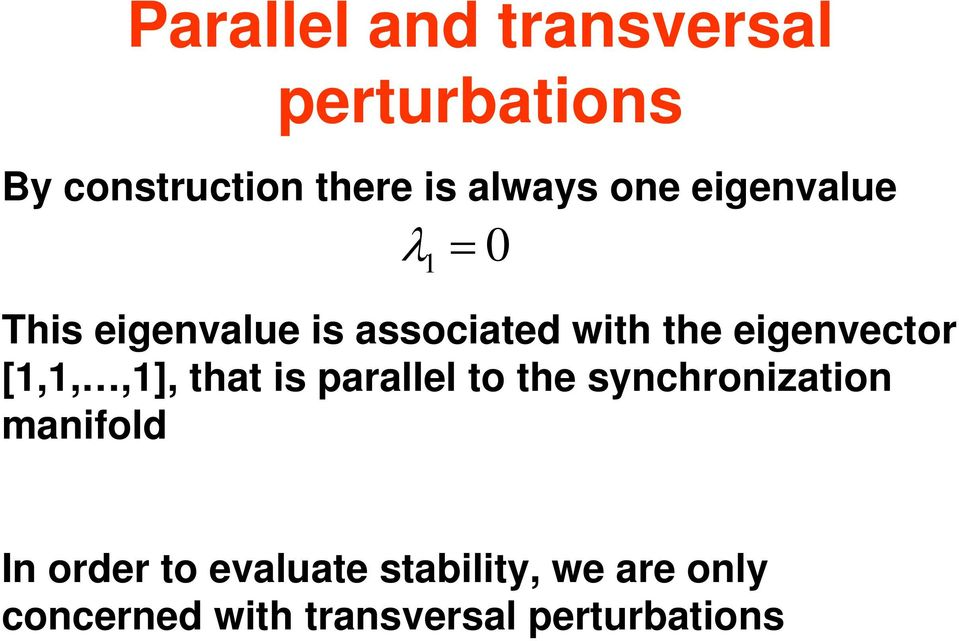 eigenvector [,,,], that is parallel to the synchronization manifold