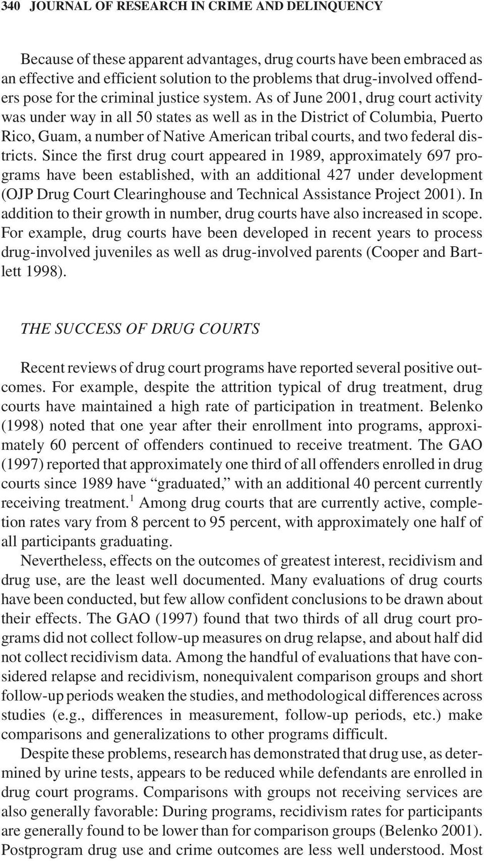 As of June 2001,drug court activity was under way in all 50 states as well as in the District of Columbia,Puerto Rico,Guam,a number of Native American tribal courts,and two federal districts.