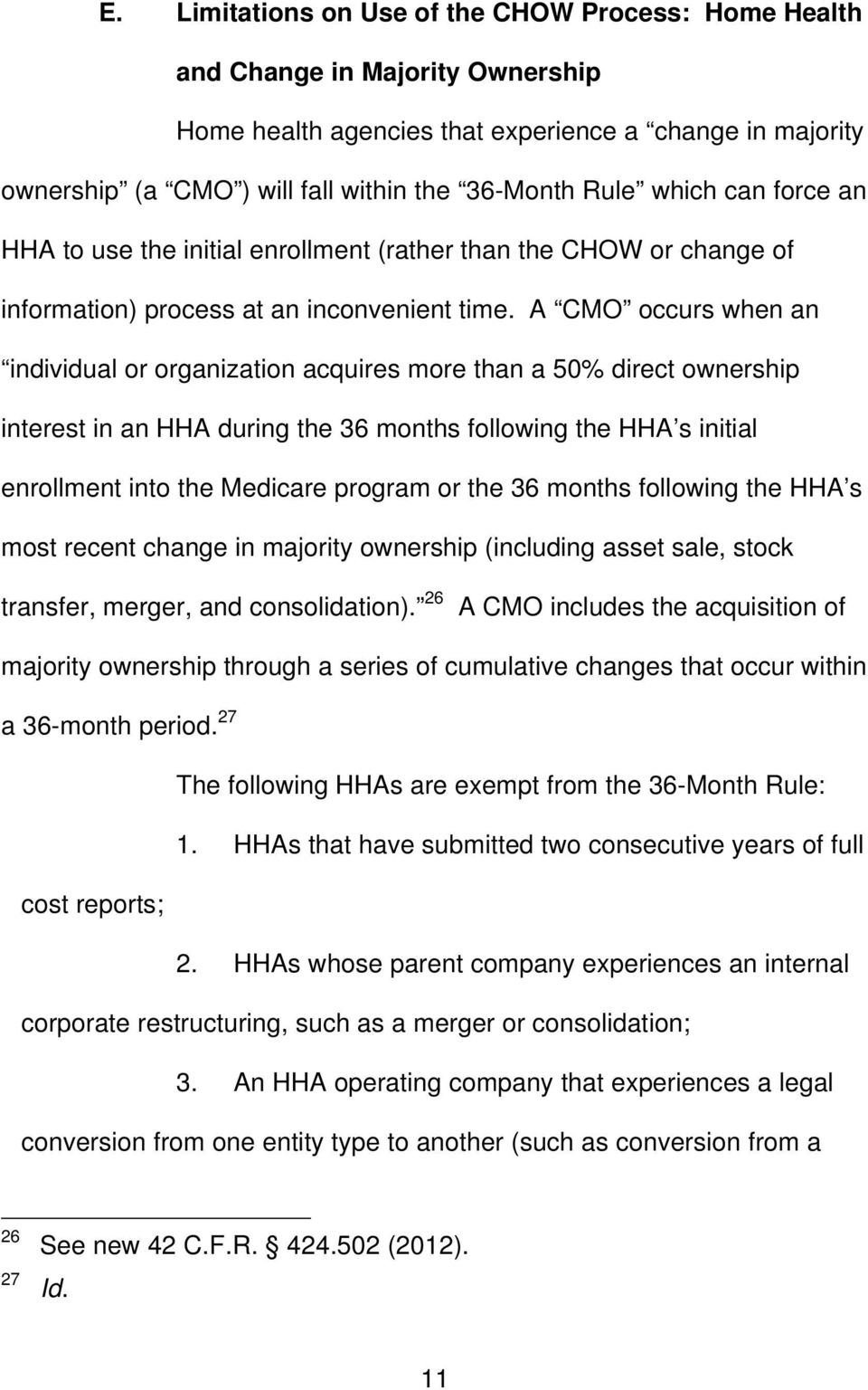 A CMO occurs when an individual or organization acquires more than a 50% direct ownership interest in an HHA during the 36 months following the HHA s initial enrollment into the Medicare program or