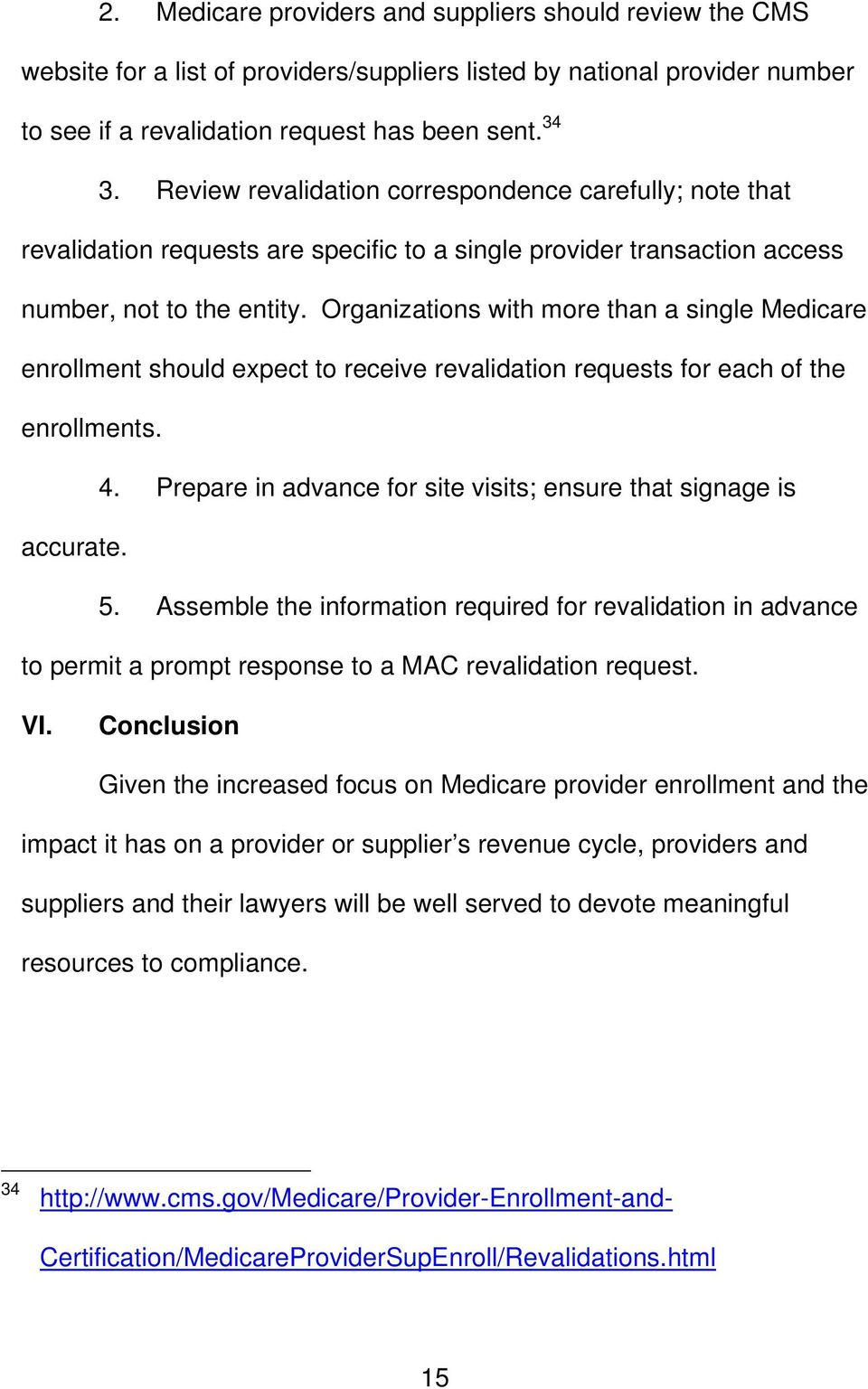 Organizations with more than a single Medicare enrollment should expect to receive revalidation requests for each of the enrollments. 4.