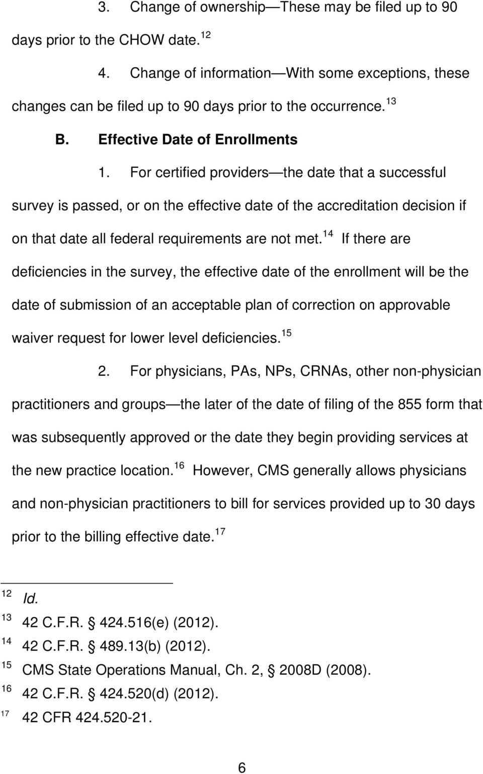 For certified providers the date that a successful survey is passed, or on the effective date of the accreditation decision if on that date all federal requirements are not met.
