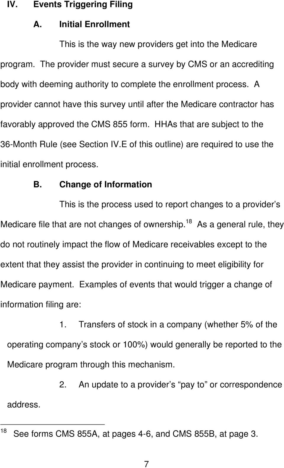 A provider cannot have this survey until after the Medicare contractor has favorably approved the CMS 855 form. HHAs that are subject to the 36-Month Rule (see Section IV.