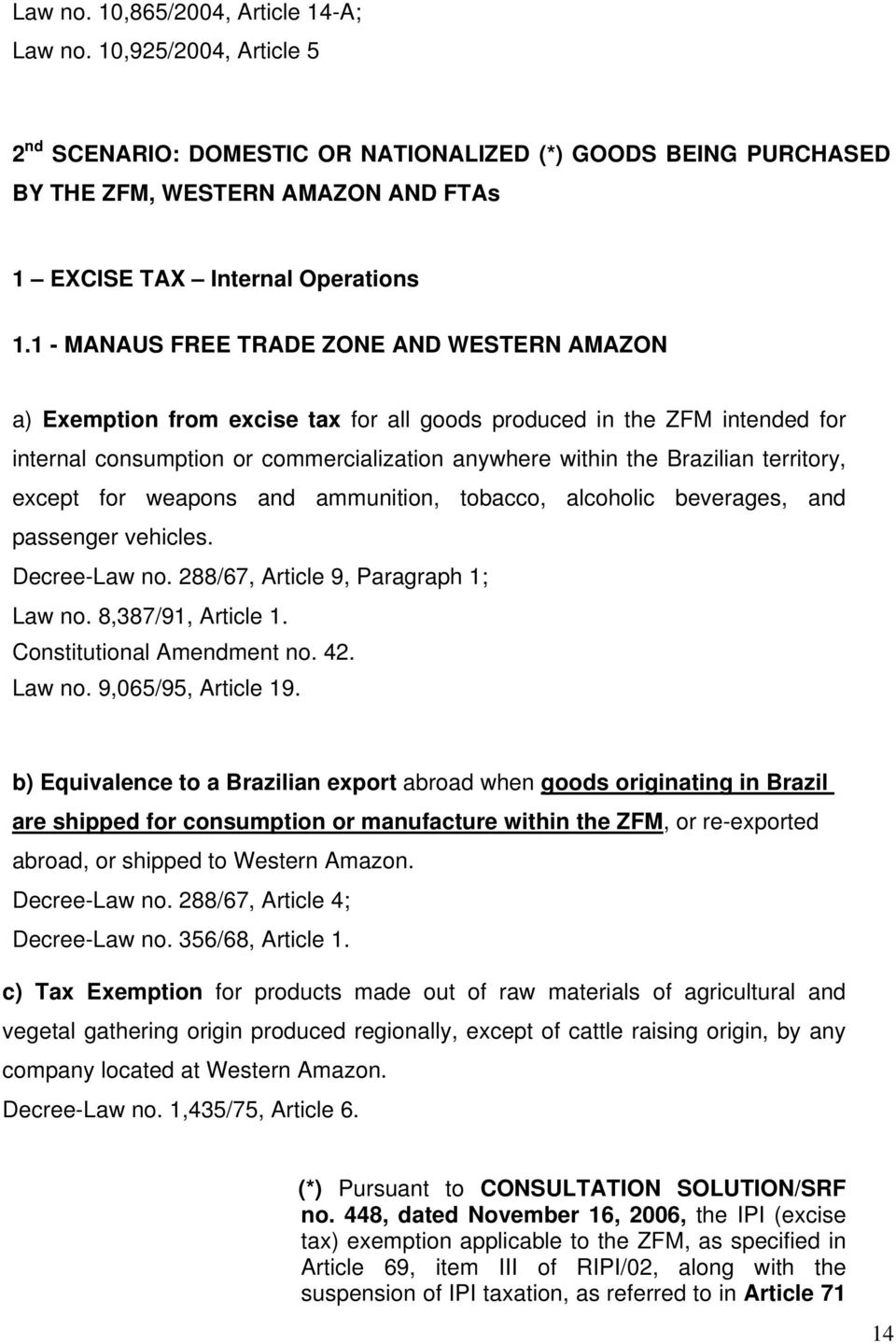 1 - MANAUS FREE TRADE ZONE AND WESTERN AMAZON a) Exemption from excise tax for all goods produced in the ZFM intended for internal consumption or commercialization anywhere within the Brazilian