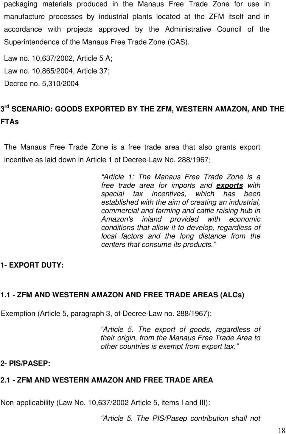 5,310/2004 3 rd SCENARIO: GOODS EXPORTED BY THE ZFM, WESTERN AMAZON, AND THE FTAs The Manaus Free Trade Zone is a free trade area that also grants export incentive as laid down in Article 1 of