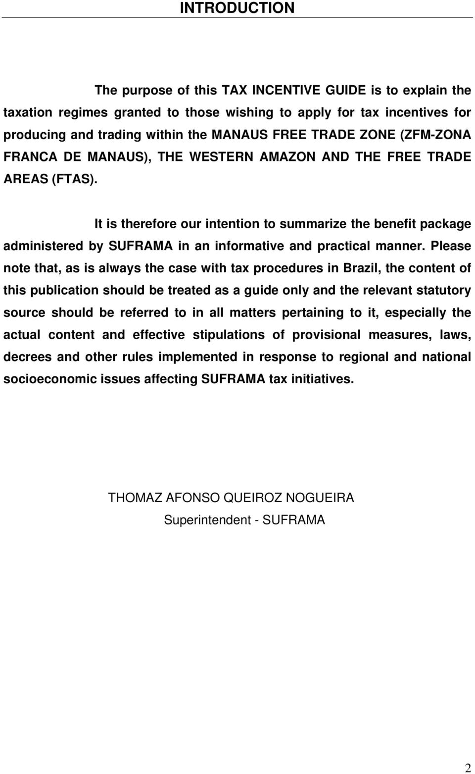 It is therefore our intention to summarize the benefit package administered by SUFRAMA in an informative and practical manner.