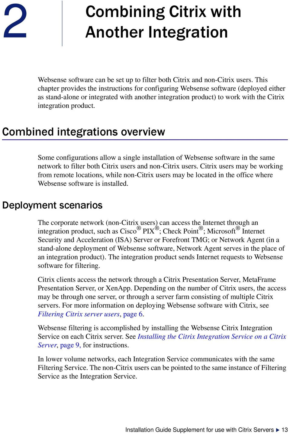 Combined integrations overview Some configurations allow a single installation of Websense software in the same network to filter both Citrix users and non-citrix users.