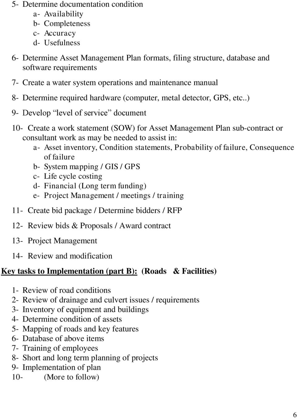 .) 9- Develop level of service document 10- Create a work statement (SOW) for Asset Management Plan sub-contract or consultant work as may be needed to assist in: a- Asset inventory, Condition