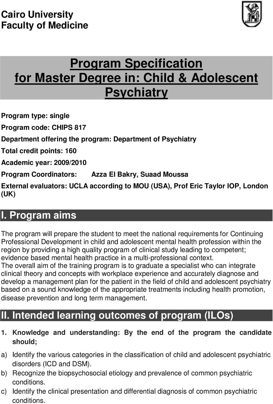 Program aims The program will prepare the student to meet the national requirements for Continuing Professional Development in child and adolescent mental health profession within the region by