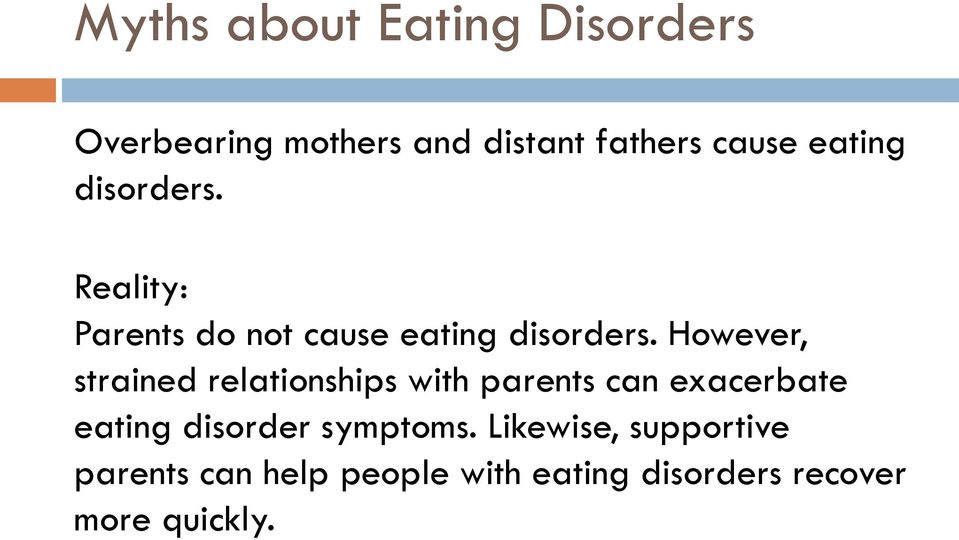 However, strained relationships with parents can exacerbate eating disorder