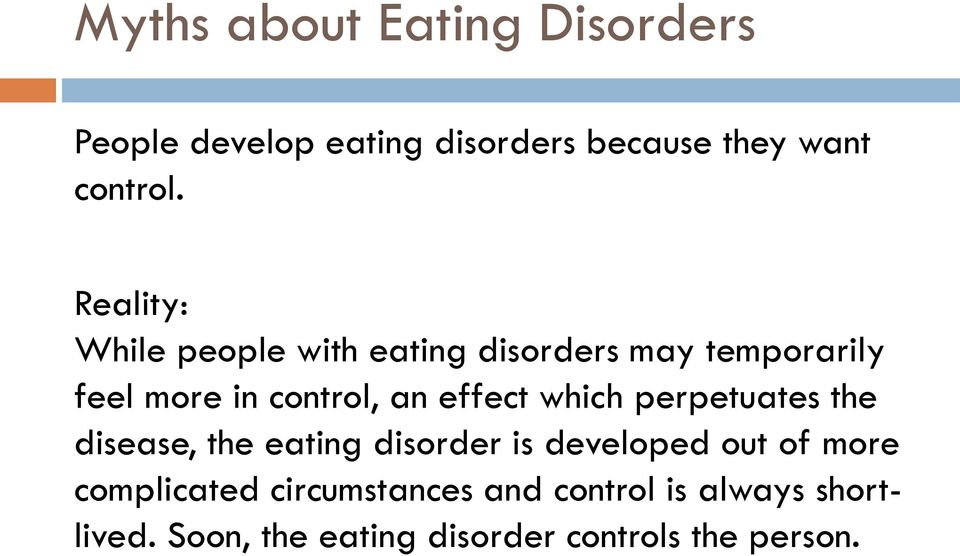 effect which perpetuates the disease, the eating disorder is developed out of more