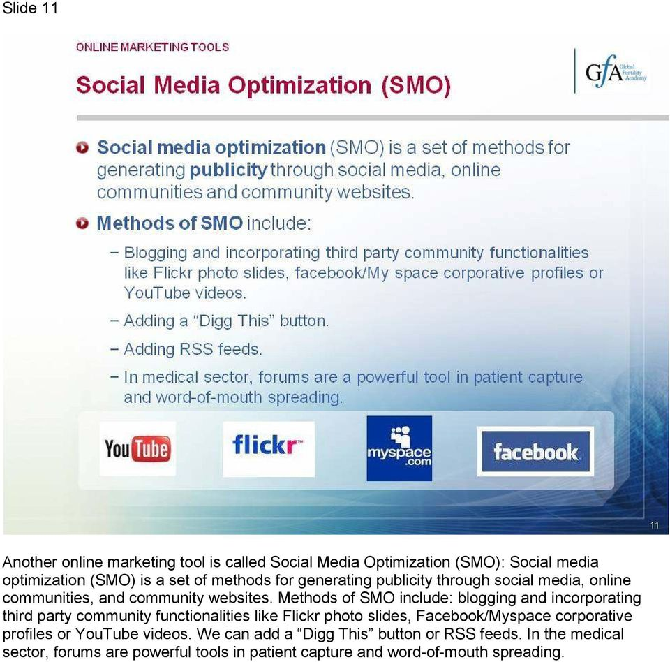 Methods of SMO include: blogging and incorporating third party community functionalities like Flickr photo slides, Facebook/Myspace