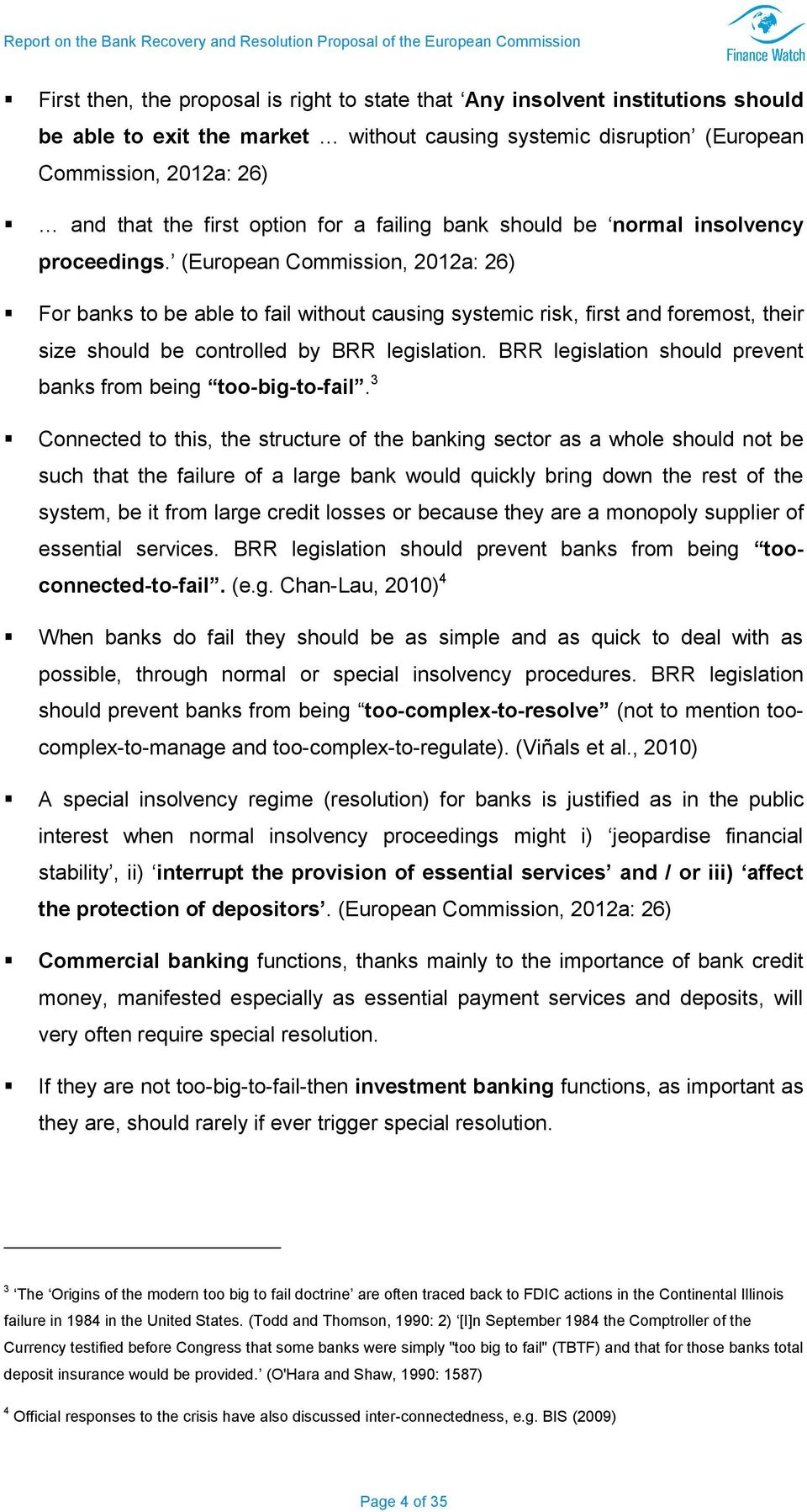 (European Commission, 2012a: 26) For banks to be able to fail without causing systemic risk, first and foremost, their size should be controlled by BRR legislation.